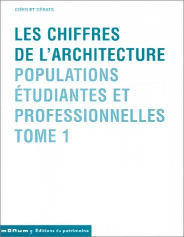 Les Chiffres de l'architecture : Populations étudiantes et professionnelles, tome 1 par Nicolas Nogue