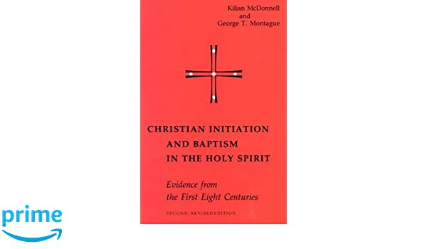 christian initiation and baptism in the holy spirit second revised edition