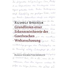 """Grundlinien einer Erkenntnistheorie der Goetheschen Weltanschauung mit besonderer Rücksicht auf Schiller: Zugleich eine Zugabe zu """"Goethes ... Steiner Taschenbücher aus dem Gesamtwerk)"""