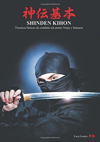 Shinden Kihon: técnicas básicas de combate sin armas ninja y samurai. (Manualistica) por Luca Lanaro