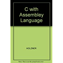 C With Assembly Language by Steven Holzner (1989-10-23)