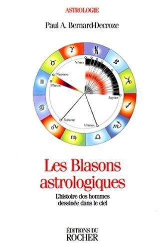 Les Blasons astrologiques. L'Histoire des hommes dessinée dans le ciel