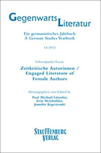 Gegenwartsliteratur. Ein Germanistisches Jahrbuch /A German Studies Yearbook / 14/2015: Schwerpunkt/Focus: Zeitkritische Autorinnen / Engaged Literature of Female Authors