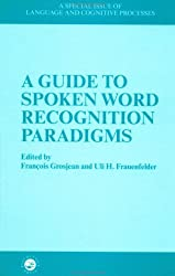 A Guide to Spoken Word Recognition Paradigms: Special Issue of Language and Cognitive Processes (Special Issues of Language and Cognitive Processes)
