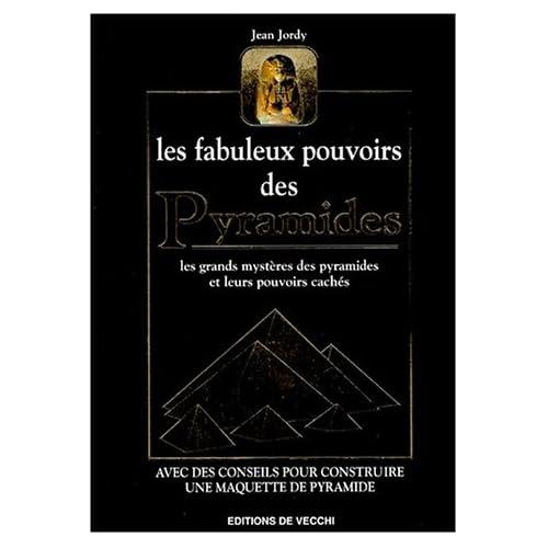 LES FABULEUX POUVOIRS DES PYRAMIDES. Les pouvoirs cachés des pyramides