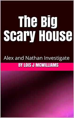 The Big Scary House: Alex and Nathan Investigate (Alex and Nathan Adventure Book 3) (English Edition)