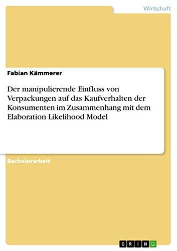 Der manipulierende Einfluss von Verpackungen auf das Kaufverhalten der Konsumenten im Zusammenhang mit dem Elaboration Likelihood Model