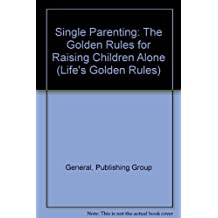 Single Parenting: The Golden Rules for Raising Children Alone (Life's Golden Rules)