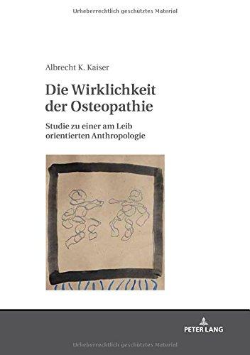 Die Wirklichkeit der Osteopathie: Studie zu einer am Leib orientierten Anthropologie