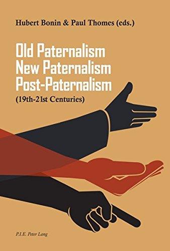 Old Paternalism, New Paternalism, Post-Paternalism: 19th-21st Centuries