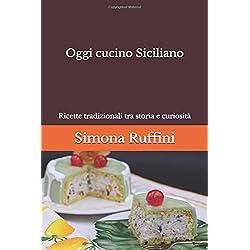 Oggi cucino Siciliano: Ricette tradizionali tra storia e curiosità