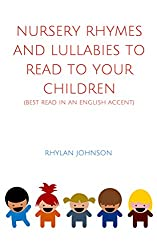 Nursery Rhymes and Lullabies to Read to Your Children: (Best read in an English accent) (English Edition)