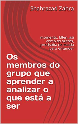 Os membros do grupo que aprender a analizar o que está a ser : momento. Ellen, así como os outros, precisaba de axuda para entender  (Galician Edition) por Shahrazad   Zahra