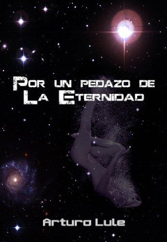 Por un Pedazo de la Eternidad por Arturo Lule