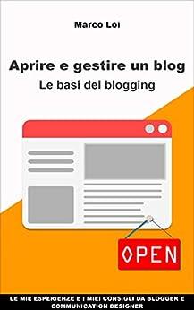 Aprire e gestire un blog: Le basi del blogging di [Loi, Marco]