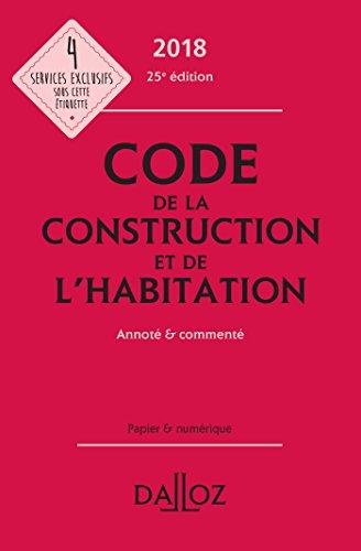 Code de la construction et de l'habitation 2018, annoté et commenté par Collectif