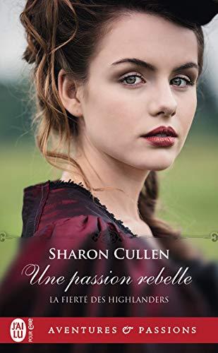 La fierté des Highlanders (Tome 2) - Une passion rebelle par Sharon Cullen