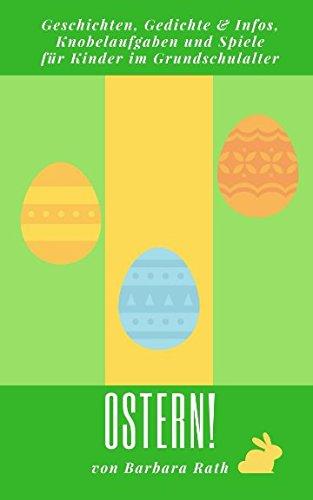 Ostern!: Geschichten, Gedichte & Infos, Knobelaufgaben und Spiele für Kinder im Grundschulalter (Kinderbuch zum Lesen, Vorlesen, Spielen und Basteln im Jahreskreis, Band 1)