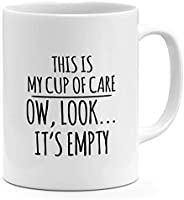 11oz Ceramic Coffee Mug This Is My Cup Of Care Look Its Empty Funny Sarcastic Witty Quote Mug Loud Universe