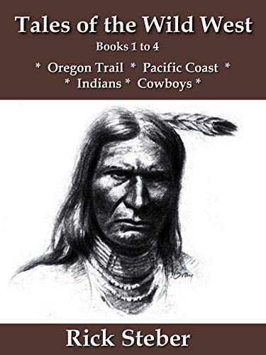 Tales of the Wild West Books 1 to 4: Oregon Trail, Pacific Coast, Indians, Cowboys (English Edition)