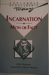 Incarnation, Myth or Fact? (Concordia scholarship today)
