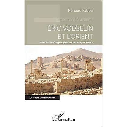 Eric Voegelin et l'Orient: Millénarisme et religions politiques de l'Antiquité à Daech (Questions contemporaines)