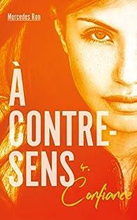 À contre-sens, tome 4 : Confiance par Mercedes Ron