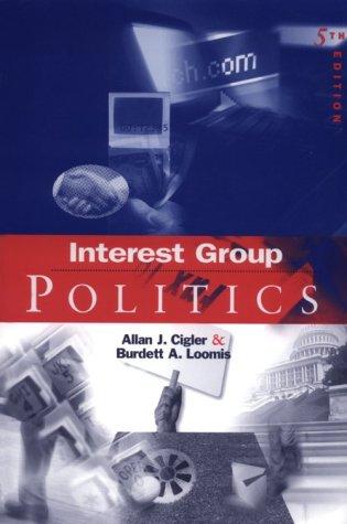Interest Group Politics (Interest Group Politics, 5th ed)