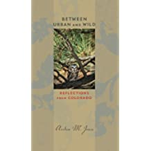 Between Urban and Wild: Reflections from Colorado (Bur Oak Book)