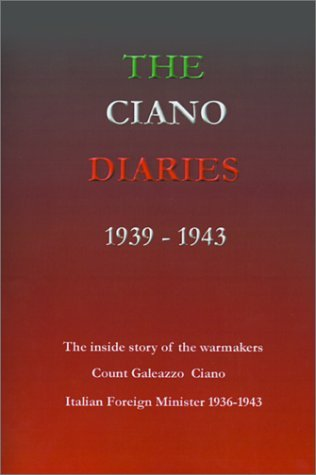 The Ciano Diaries 1939-1943: The Complete, Unabridged Diaries of Count Galeazzo Ciano, Italian Minister of Foreign Affairs, 1936-1943 by Hugh Gibson (1-Dec-1945) Paperback