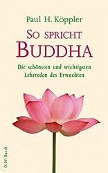 So spricht Buddha: Die schönsten und wichtigsten Lehrreden des Erwachten
