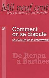 Mil Neuf Cent, N° 25/2007 : Comment on se dispute : Les formes de la controverse