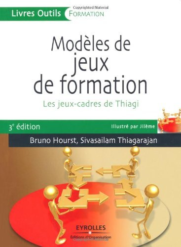 Modèles de jeux de formation : les jeux-cadres de Thiagi / Bruno Hourst, Sivasailam Thiagarajan ; illustré par Jilème.- Paris : Eyrolles : Éd. d'Organisation , cop. 2008