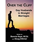 [( Over the Cliff: Gay Husbands in Straight Marriages )] [by: Bonnie Kaye] [May-2011]