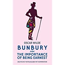 Bunbury oder The Importance Of Being Earnest: Deutsche Textausgabe