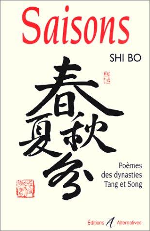 Saisons. Poèmes des dynasties Tang et Song par Shi Bo