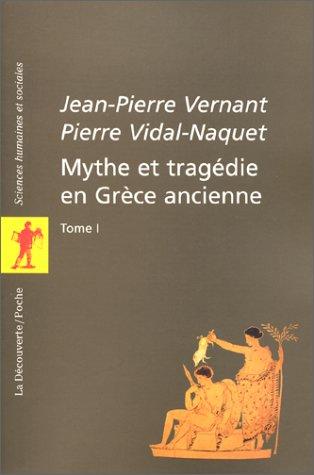 Mythe et tragédie en Grèce ancienne, tome 1
