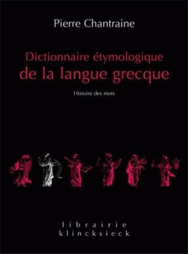 Dictionnaire étymologique de la langue grecque : Histoire des mots par Pierre Chantraine