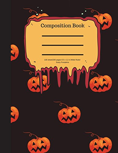 Composition Book 100 sheet/200 pages 8.5 x 11 in.-Wide Ruled- Scary Pumpkins: Halloween Notebook for Kids | Student Journal | Spooky Writing ... | Scary Writing Notebook |Soft Cover Notepad
