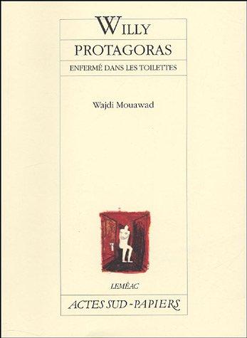 Willy Protagoras : Enfermé dans les toilettes par Wajdi Mouawad
