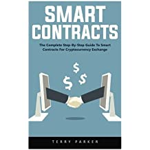 Smart Contracts: The Complete Step-By-Step Guide To Smart Contracts For Cryptocurrency Exchange