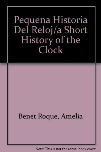 Pequena Historia Del Reloj/a Short History of the Clock por Amelia Benet Roque