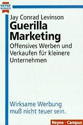 Guerilla Marketing. Offensives Werben und Verkaufen für kleinere Unternehmen. Wirksame Werbung muß nicht teuer sein