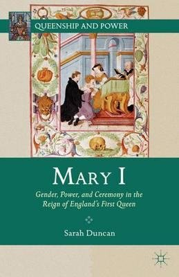 By Duncan, Sarah ( Author ) [ Mary I: Gender, Power, and Ceremony in the Reign of England's First Queen By May-2012 Hardcover