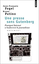 Une presse sans Gutenberg. Pourquoi Internet a bouleversé le journalisme : document