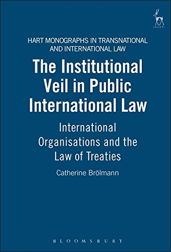 Institutional Veil in Public International Law: International Organisations and the Law of Treaties (Hart Monographs in Transnational and International Law, Band 3)
