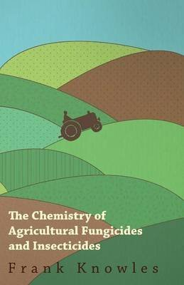 the-chemistry-of-agricultural-fungicides-and-insecticides-by-author-frank-knowles-and-j-elphin-watki