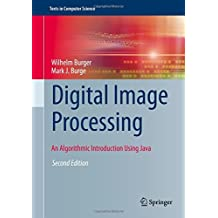 Digital Image Processing: An Algorithmic Introduction Using Java (Texts in Computer Science) by Wilhelm Burger (2016-03-25)