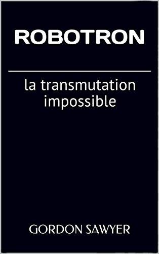 Couverture du livre ROBOTRON: La Transmutation Impossible