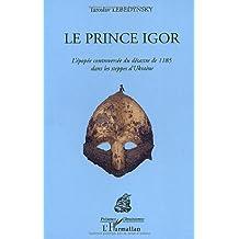 Le Prince Igor. L'épopée controversée du désastre de 1185 dans les steppes d'Ukraine (Présence ukrainienne)